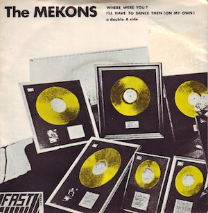 The Mekons - Where Were You I'll Have To Dance Then On My Own