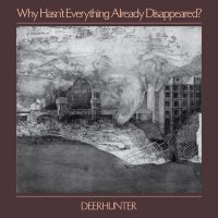 Deerhunter – Why Hasn't Everything Already Disappeared? album cover