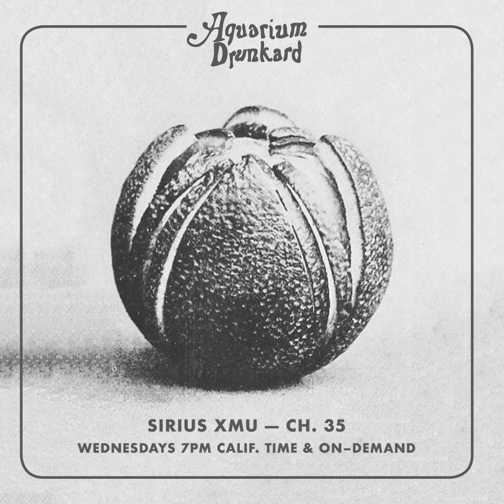 The Aquarium Drunkard Show: SIRIUS/XMU (7pm PST, Channel 35