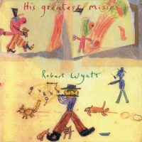 Robert Wyatt – His Greatest Misses  album cover